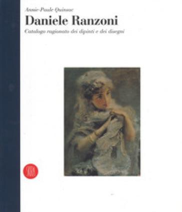 Daniele Ranzoni. «Catalogo ragionato dei dipinti e dei disegni». Ediz. a colori - Annie-Paule Quinsac  