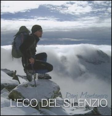 Danj Montanaro l'eco del silenzio. Il viaggio straordinario di Danj e otto compagni di cordata non udenti lungo le strade del Nepal - Pio Langella |