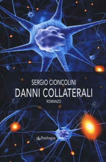 Danni collaterali - Sergio Cioncolini |