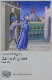 Dante Alighieri. Una vita - Paolo Pellegrini
