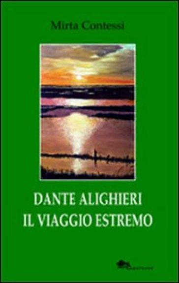 Dante Alighieri il viaggio estremo - Mirta Contessi |