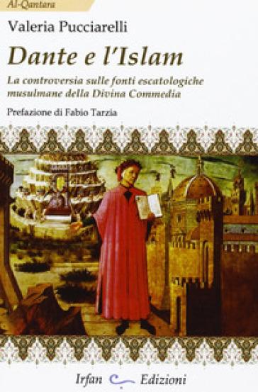Dante e l'Islam. La controversia sulle fonti escatologiche musulmane della Divina Commedia - Valeria Pucciarelli | Thecosgala.com