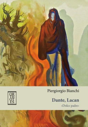 Dante, Lacan. «Dolce padre» - Piergiorgio Bianchi  