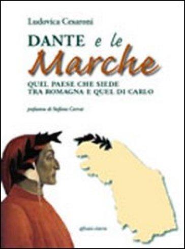 Dante e le Marche. Quel paese che siede tra Romagna e quel di Carlo - Ludovica Cesaroni  