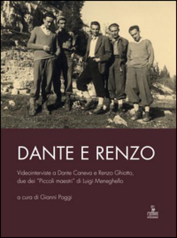 Dante e Renzo. Videointerviste a Dante Caneva e Renzo Ghiotto, due dei «Piccoli maestri» di Luigi Meneghello. Con DVD