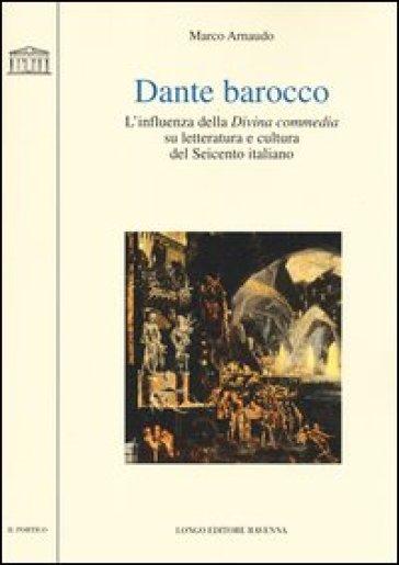 Dante barocco. L'influenza della Divina Commedia su letteratura e cultura del Seicento italiano - Marco Arnaudo | Ericsfund.org