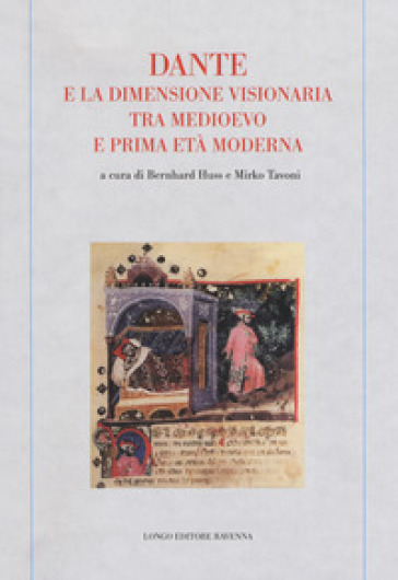 Dante e la dimensione visionaria tra Medioevo e prima età moderna - B. Huss | Thecosgala.com