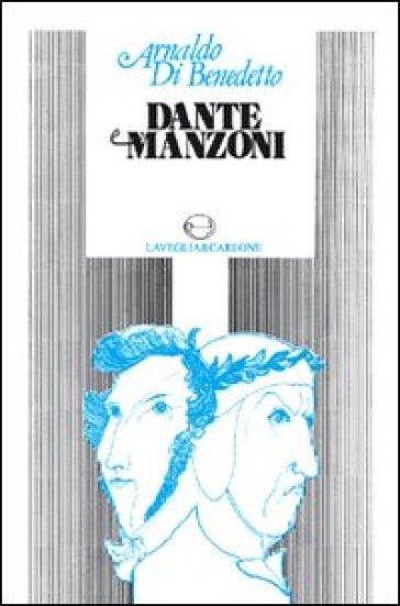 Dante e Manzoni - Arnaldo Di Benedetto |
