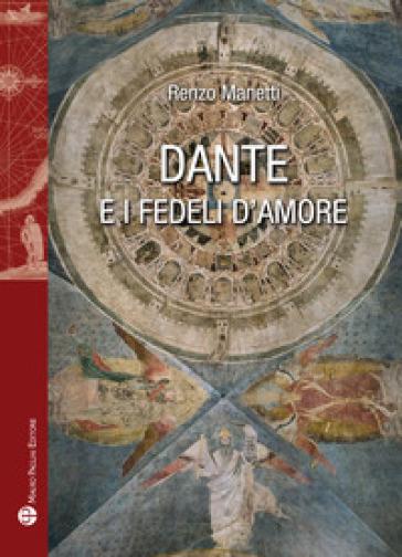 Dante e i fedeli d'amore - Renzo Manetti |