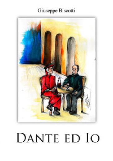 Dante ed io - Giuseppe Biscotti |