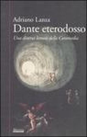 Dante eterodosso. Una diversa lettura della Commedia - Adriano Lanza   Rochesterscifianimecon.com