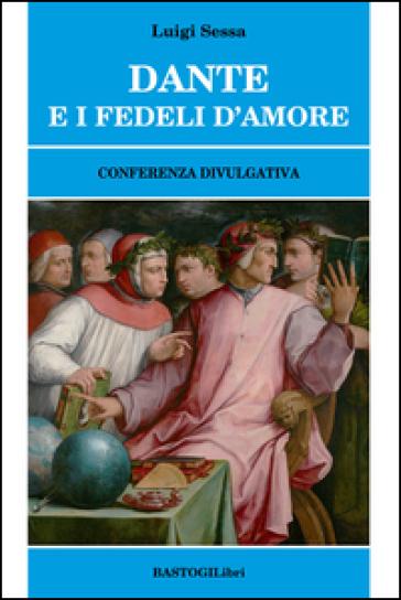 Dante e i fedeli d'amore. Conferenza divulgativa - Luigi Sessa | Thecosgala.com