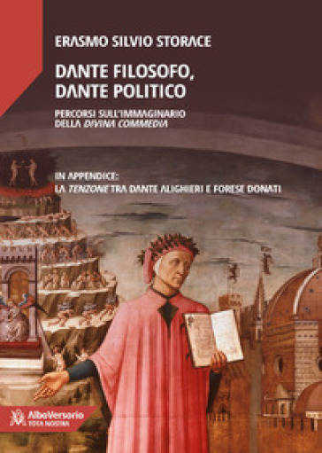 Dante filosofo, Dante politico. Percorsi sull'immaginario della Divina Commedia - Erasmo Silvio Storace   Ericsfund.org