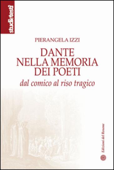 Dante nella memoria dei poeti. Dal comico al riso tragico - Pierangela Izzi | Ericsfund.org