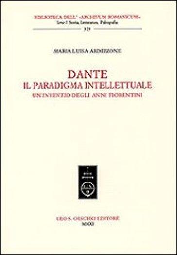Dante. Il paradigma intellettuale. Un'inventio degli anni fiorentini - M. Luisa Ardizzone   Rochesterscifianimecon.com