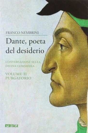 Dante, poeta del desiderio. Conversazioni sulla Divina Commedia. 2.Purgatorio - Franco Nembrini |
