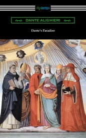 Dante s Paradiso (The Divine Comedy, Volume II, Paradise) [Translated by Henry Wadsworth Longfellow with an Introduction by Ellen M. Mitchell]