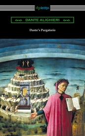 Dante s Purgatorio (The Divine Comedy, Volume II, Purgatory) [Translated by Henry Wadsworth Longfellow with an Introduction by William Warren Vernon]