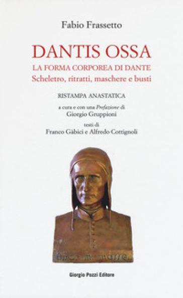 Dantis ossa. La forma corporea di Dante. Scheletro, ritratti, maschere e busti (rist. anast.) - Fabio Frassetto |