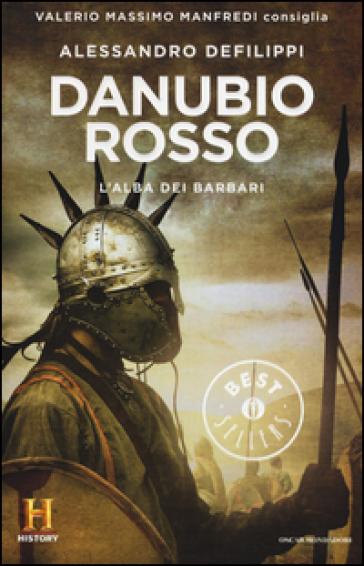 Danubio rosso. L'alba dei barbari. Il romanzo di Roma. 9. - Alessandro Defilippi | Rochesterscifianimecon.com