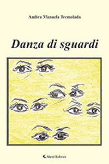 Danza di sguardi - Ambra Manuela Tremolada  