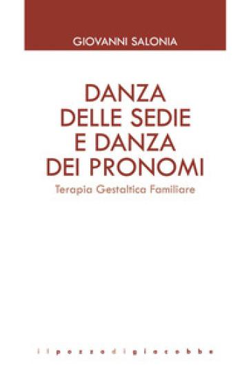 Danza delle sedie e danza dei pronomi. Terapia gestaltica familiare - Giovanni Salonia |