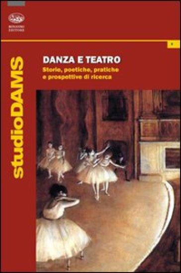 Danza e teatro. Storie, poetiche e prospettive di ricerca - Elena Cervellati  
