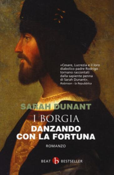 Danzando con la fortuna. I Borgia - Sarah Dunant | Rochesterscifianimecon.com