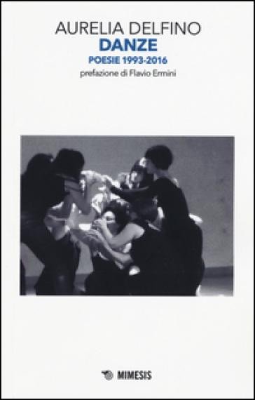 Danze. Poesie 1993-2016 - Aurelia Delfino  