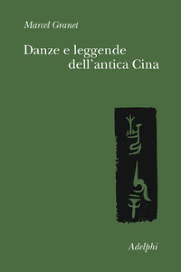 Danze e leggende dell'antica Cina - Marcel Granet |