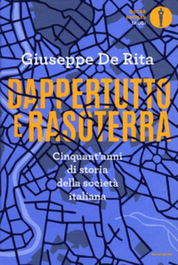 Dappertutto e rasoterra. Cinquant'anni di storia della società italiana - Giuseppe De Rita | Rochesterscifianimecon.com