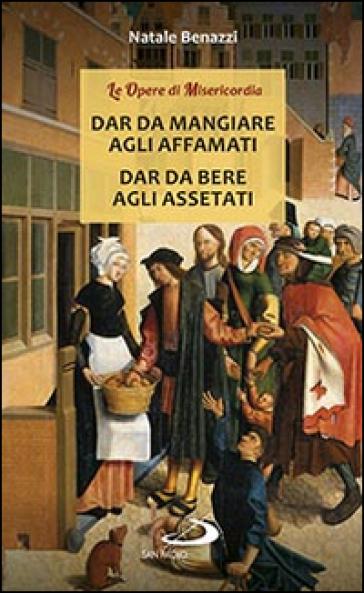 Dar da mangiare agli affamati. Dar da bere agli assetati - Natale Benazzi   Kritjur.org