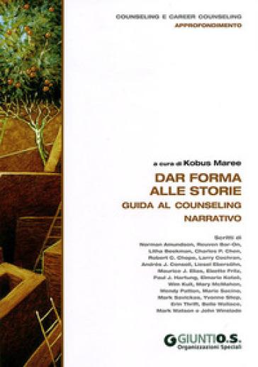 Dar forma alle storie. Guida al counseling narrativo - Kobus Maree pdf epub