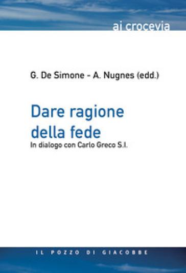 Dare ragione della fede. In dialogo con Carlo Greco S.I. - G. De Simone pdf epub