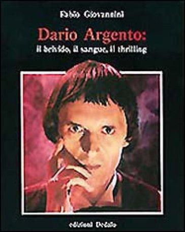 Dario Argento: il brivido, il sangue, il thrilling - Fabio Giovannini |