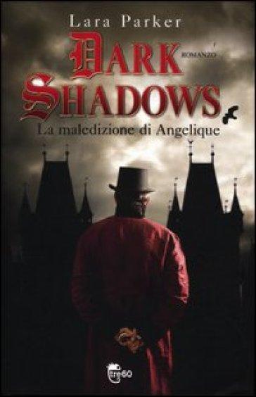 Dark shadows. La maledizione di Angelique - Lara Parker | Rochesterscifianimecon.com