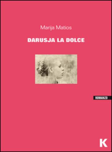 Darusja la dolce - Marija Matios | Jonathanterrington.com