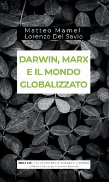 Darwin, Marx e il mondo globalizzato. Evoluzione e produzione sociale - Matteo Mameli |
