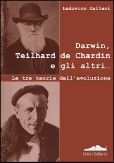 Darwin, Teilhard de Chardin e gli altri. Le tre teorie dell'evoluzione - Ludovico Galleni |