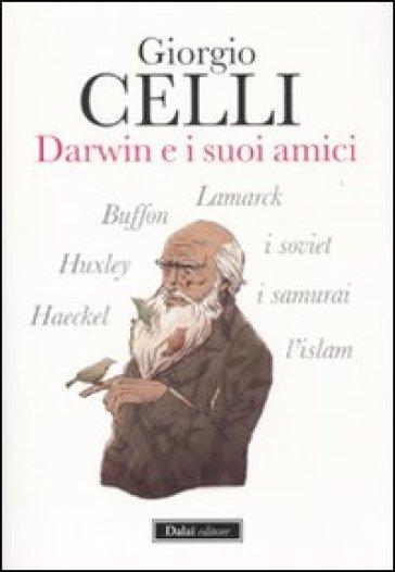 Darwin e i suoi amici - Giorgio Celli |