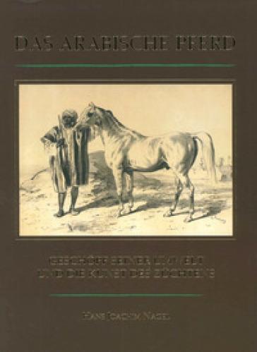 Das Arabische Pferd. Geschopf Seiner Umwelt und die Kunst des Zuchtens - Hans J. Nagel | Rochesterscifianimecon.com