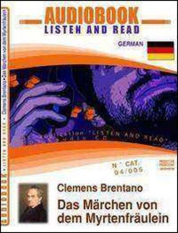 Das Marchen von dem Myrtenfraulein. Audiolibro. CD Audio e CD-ROM - Clemens M. Brentano |