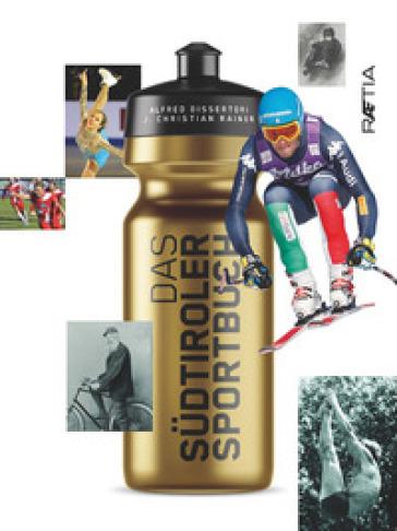 Das Sudtiroler Sportbuch - Alfred Dissertori | Jonathanterrington.com