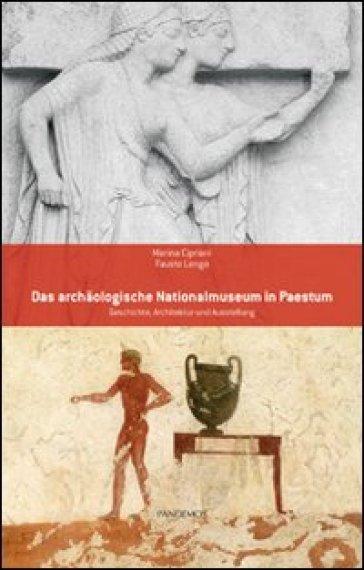 Das archaologische Nationalmuseum in Paestum. Geschichte, Architektur und Ausstellung - Marina Cipriani  