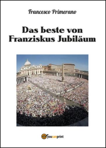 Das beste von Franziskus jubilaum - Francesco Primerano   Kritjur.org