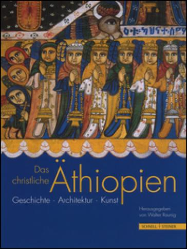 Das christliche Aethiopien. Ediz. a colori - Raunig Walter |