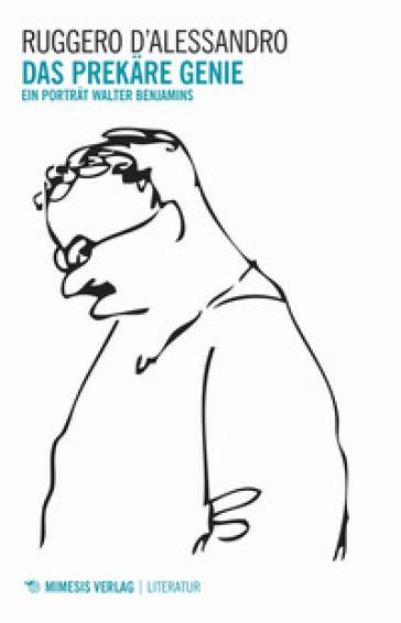 Das prekare Genie. Ein portrat Walter Benjamins - Ruggero D'Alessandro |