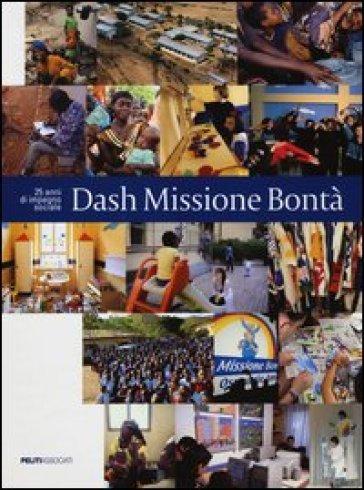 Dash Missione Bontà. 25 anni di impegno sociale - Laura Leonelli | Rochesterscifianimecon.com