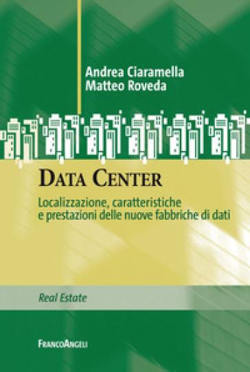 Data Center. Localizzazione, caratteristiche e prestazioni delle nuove fabbriche di dati - Andrea Ciaramella pdf epub