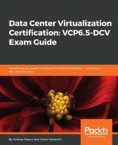 Data Center Virtualization Certification: VCP6.5-DCV Exam Guide